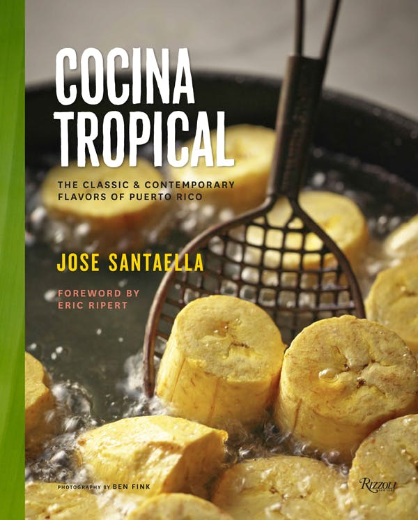 Cocina Tropical The Classic And Contemporary Flavors Of Puerto Rico