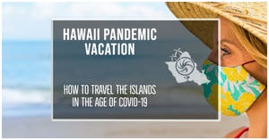 Traveling Hawaii during a pandemic