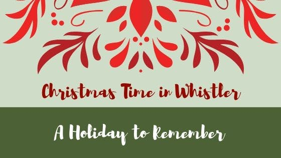 A Christmas To Remember 2019.Making The Most Of Christmas In Whistler